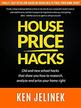 """HOUSE PRICE HACKS: Old school hacks, and new ones. A """"How To"""" on researching, analyzing and pricing your home by [Jelinek, Ken]"""