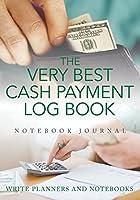 The Very Best Cash Payment Log Book Notebook Journal