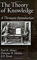 The Theory of Knowledge: A Thematic Introduction (American History)【洋書】 [並行輸入品]