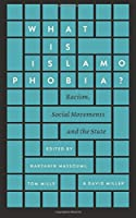 What Is Islamophobia?: Racism, Social Movements and the State