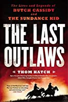 The Last Outlaws: The Lives and Legends of Butch Cassidy and the Sundance Kid by Thom Hatch(2014-01-07)