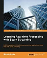 Learning Real Time processing with Spark Streaming by Sumit Gupta(2015-10-01)