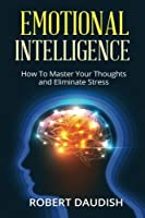 Emotional Intelligence: How to Master Your Thoughts and Eliminate Stress (Spirituality Without Religion, Spirituality for Dummies, Emotional Intelligence)
