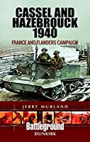 Cassel and Hazebrouck 1940: France and Flanders Campaign (Battleground Europe)