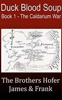 [The Brothers Hofer, Frank Hofer, James Hofer]のDuck Blood Soup (The Caldarium War Book 1) (English Edition)
