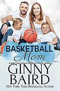 Basketball Mom: A Sweet and Magical Romantic Comedy Novella by [Baird, Ginny]