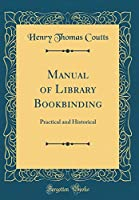Manual of Library Bookbinding: Practical and Historical (Classic Reprint)