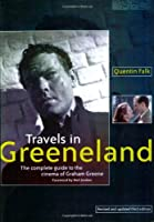 Travels in Greeneland: The Complete Guide to the Cinema of Graham Greene
