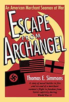 Escape from Archangel: An American Merchant Seaman at War by [Simmons, Thomas E.]