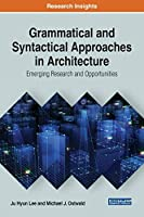 Grammatical and Syntactical Approaches in Architecture: Emerging Research and Opportunities (Advances in Systems Analysis, Software Engineering, and High Performance Computing)