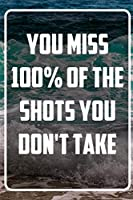 """You miss 100% of the shots you don't take: Inspirational Quote Notebook - White unique Softcover Design 