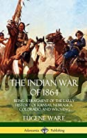 The Indian War of 1864: Being a Fragment of the Early History of Kansas, Nebraska, Colorado, and Wyoming (Hardcover)