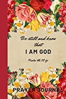 Be still and know that I am God Psalm 46: 10 kjv Prayer Journal