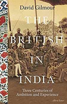 The British in India: Three Centuries of Ambition and Experience by [Gilmour, David]