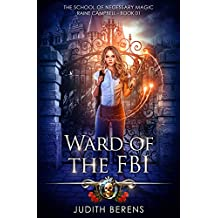 Ward Of The FBI: An Urban Fantasy Action Adventure (School of Necessary Magic Raine Campbell Book 1)