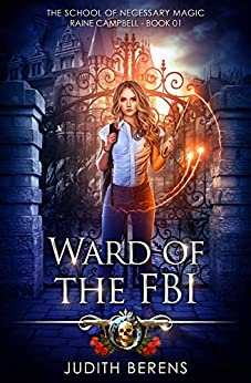 Ward Of The FBI: An Urban Fantasy Action Adventure (School of Necessary Magic Raine Campbell Book 1) by [Berens, Judith, Carr, Martha, Anderle, Michael]