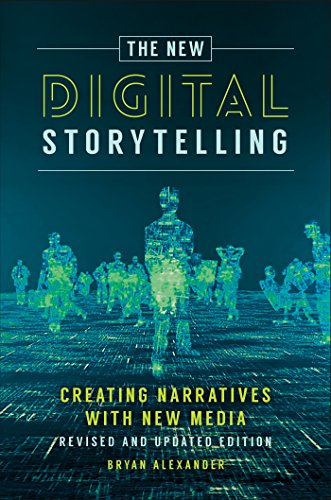 New Digital Storytelling, The: Creating Narratives with New Media--Revised and Updated Edition, 2nd Edition