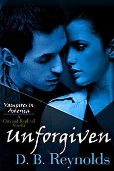 Unforgiven: A Cyn and Raphael Novella (Vampires in America 7.5) by [Reynolds, D. B.]