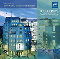 Todd Crow: The BBC Recordings - Mendelssohn, Moscheles & Schumann by Todd Crow (piano) (2010-07-13)