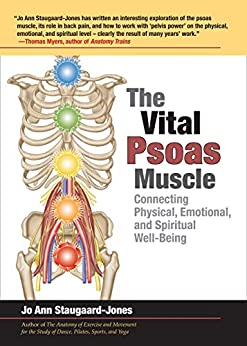 The Vital Psoas Muscle: Connecting Physical, Emotional, and Spiritual Well-Being by [Staugaard-Jones, Jo Ann]