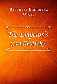 The Emperor's Candlesticks by [Baroness Emmuska Orczy]