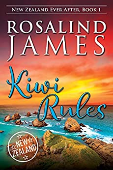 Kiwi Rules (New Zealand Ever After Book 1) by [James, Rosalind]