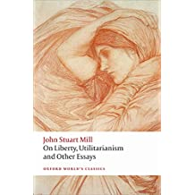 On Liberty, Utilitarianism and Other Essays