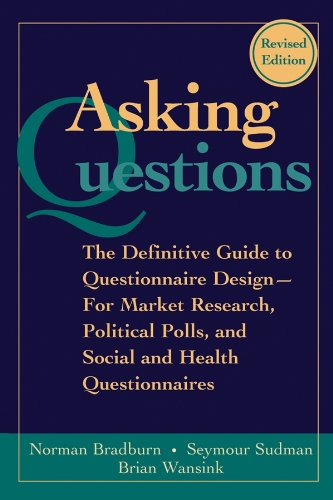 Download Asking Questions: The Definitive Guide to Questionnaire Design -- For Market Research, Political Polls, and Social and Health Questionnaires (Research Methods for the Social Sciences) 0787970883