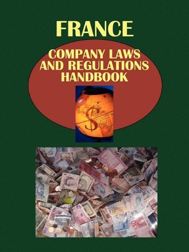 Download France Company Laws and Regulations Handbook (World Company Laws and Regulations Library) 1433069830