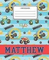 Composition Book Matthew: Monster Trucks Pattern Composition Book Name Matthew Personalized Lined Wide Rule Notebook for Boys Kids Back to School Preschool Kindergarten and Elementary Grades K-2