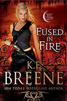 Fused in Fire (Demon Days, Vampire Nights World Book 3) by [Breene, K.F.]
