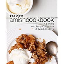 The New Amish Cookbook: A Simple and Tasty Collection of Amish Recipes