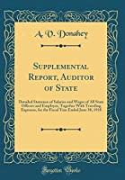 Supplemental Report, Auditor of State: Detailed Statemen of Salaries and Wages of All State Officers and Employes, Together with Traveling Expenses, for the Fiscal Year Ended June 30, 1918 (Classic Reprint)