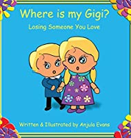 Where is my Gigi?: Losing Someone You Love (Caring for Kids Collection)