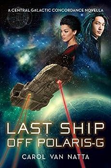 Last Ship Off Polaris-G: A Central Galactic Concordance Novella by [Van Natta, Carol]
