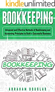 Bookkeeping: Advanced and Effective Methods of Bookkeeping and Accounting Principles to Build a Successful Business (English Edition)
