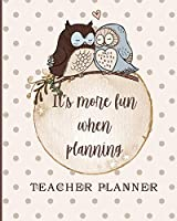 Teacher Planner: It's More Fun When Planning