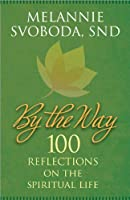 By the Way: 100 Reflections on the Spiritual Life