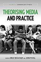 Theorising Media and Practice (Anthropology of Media)