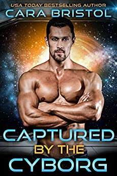 Captured by the Cyborg (Cy-Ops Cyborg Romance Book 3) by [Bristol, Cara]