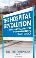 Hospital Revolution: Doctors Reveal the Crisis Engulfing Britain's Health Service