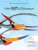 I Am Not a Dinosaur! (American Museum of Natural His)