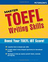 Master TOEFL Writing Skills: Master the Writing Strategies You Need to Get the Score You Want (Peterson's Master the TOEFL Writing Skills)