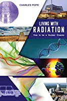 Living with Radiation: How to Be a Nuclear Greenie