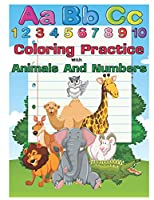 Coloring Practice with Animals And Numbers: An Activity Book for Toddlers and Preschool Kids to Learn the English Alphabet Letters from A to Z, Numbers 1-10, Pre-Writing, Pre-Reading, Perfect size 8.5 x 11 inches