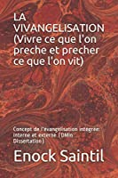 La vivangélisation (Vivre ce que l'on prêche et, prêcher ce que l'on vit): L'évangélisation intégrée (interne et externe) (1)