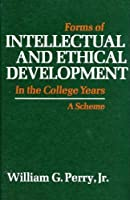 Forms of Intellectual and Ethical Development in the College Years; A Scheme