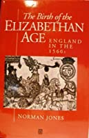 The Birth of the Elizabethan Age: England in the 1560s (A History of Early Modern England)