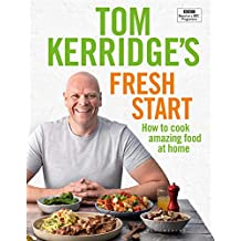 Tom Kerridge's Fresh Start: Eat well every day with all the recipes from Tom's BBC TV series and more