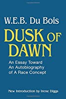 Dusk of Dawn!: An Essay Toward an Autobiography of Race Concept (Black Classics of Social Science)